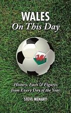 Wales On This Day: History, Facts & Figures from Every Day of the Year,Steve Men