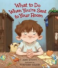 What to Do When You're Sent to Your Room by Ann Stott (2014, Picture Book)