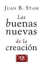 Las Buenas Nuevas De LA Creacion (Spanish Edition) by Stam, Juan B.