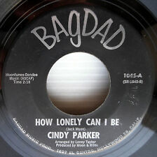 CINDY PARKER teen weeper 45 HOW LONELY CAN I BE WHY AM I CRYING vg BAGDAD e9954