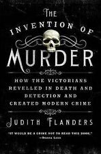 The Invention of Murder: How the Victorians Revelled in Death and Detection...