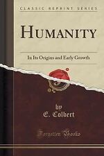 Humanity : In Its Origins and Early Growth (Classic Reprint) by E. Colbert...