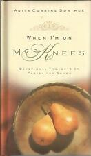 When I'm on My Knees : Devotional Thoughts on Prayer for Women by Anita Corrine