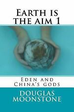 Earth Is the Aim: Earth Is the Aim 1 : Eden and China's Gods by Douglas...