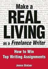Make A REAL LIVING as a Freelance Writer: How To Win Top Writing Assignments, Gl