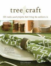 Tree Craft: 35 Rustic Wood Projects That Bring the Outdoors in, Ernest C Lubkema