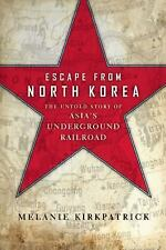 Escape from North Korea: The Untold Story of Asia's Underground Railroad, Kirkpa
