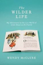 The Wilder Life :My Adventures in the Lost World of Little House on the prairie