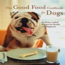 The Good Food Cookbook for Dogs : 50 Home-Cooked Recipes for the Health and...