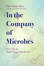 In the Company of Microbes: Ten Years of Small Things Considered, , Schaechter,
