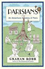 Parisians: An Adventure History of Paris, Robb, Graham, Used; Good Book