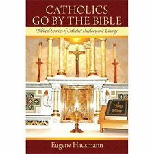 Catholics Go by the Bible : Biblical Sources of Catholic Theology and Liturgy...