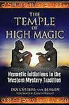 The Temple of High Magic : Hermetic Initiations in the Western Mystery...