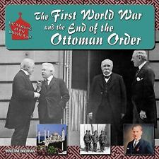 The First World War and the End of the Ottoman Order (The Making of the Middle E