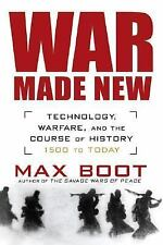 War Made New Technology Warfare & the Course of History - 1500 to Today Max Boot