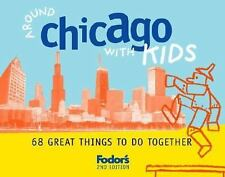 Fodor's Around Chicago with Kids, 2nd Edition: 68 Great Things to Do Together (A