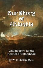 Our Story of Atlantis for the Hermetic Brotherhood  by W. P. Phelon, M. D.