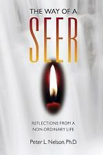 The Way of a Seer: Reflections from a Non-ordinary Life, Nelson Ph.D., Dr Peter