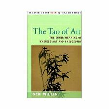 The Tao of Art: The Inner Meaning of Chinese Art and Philosophy, Willis, Ben, Ac
