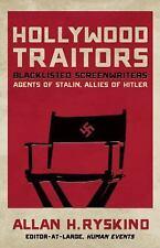 Hollywood Traitors: Blacklisted Screenwriters - by Allan H. Ryskind