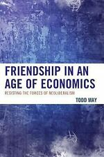 Friendship in an Age of Economics : Resisting the Forces of Neoliberalism by...