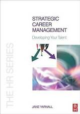 Strategic Career Management: Developing Your Talent (The HR Series), Jane Yarnal