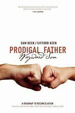 Prodigal Father Wayward Son : A Roadmap to Reconciliation by Sam Keen and...