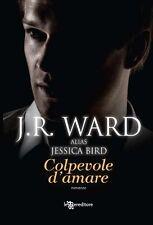 Colpevole d'amare. Romanzo di J. R. Ward (Jessica Bird) - Ed. Leggereditore