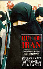 Out of Iran: One Woman's Escape from the Ayatollahs, By Sousan Azadi, Angela Fer