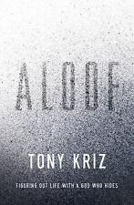 Aloof: Figuring Out Life with a God Who Hides, Kriz, Tony