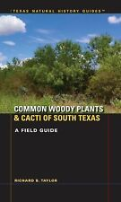 Texas Natural History Guides: Common Woody Plants and Cacti of South Texas :...