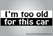 Funny bumper sticker I'm too old for this car printed vinyl decal free shipping
