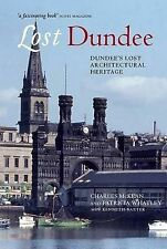 Lost Dundee: Dundee's Lost Architectural Heritage, Kenneth Baxter, Patricia What