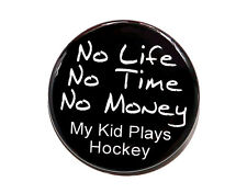 "NO LIFE MY KID PLAYS HOCKEY - Button Pinback Badge 1.5"" Sport Hockey Mom Dad"