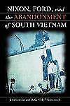 Nixon, Ford and the Abandonment of South Vietnam-ExLibrary