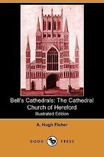 Bell's Cathedrals : The Cathedral Church of Hereford by A. Hugh Fisher (2007,...