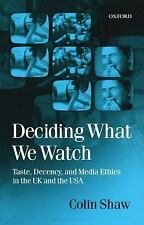 Deciding What We Watch : Taste, Decency and Media Ethics in the UK and the...