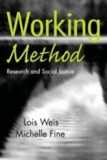 Working Method : Research and Social Justice by Michelle Fine and Lois Weis...