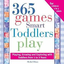 365 Games Smart Toddlers Play : Creative Time to Imagine, Grow and Learn by...