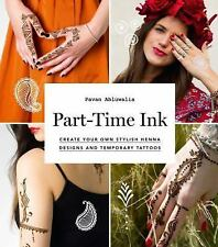 Part-Time Ink : 50 DIY Temporary Tattoos and Henna Tutorials for Festivals,...