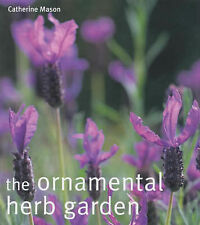 The Ornamental Herb Garden: From Window Boxes to Knot Gardens (Creating Compact