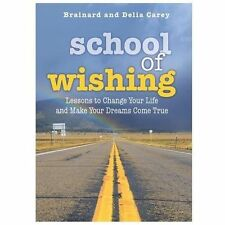 School of Wishing : Lessons to Change Your Life and Make Your Dreams Come...