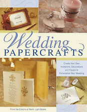 Wedding Papercrafts: Create Your Own Invitations, and Favors to Personalize Your