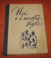 """Libri/Riviste/Giornali/Narrativa """" NOI E I NOSTRI FIGLI """" Raymond Beach / 1952"""