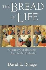 Bread of Life: Opening Our Hearts to Jesus and the Eucharist, Rosage, David E.,