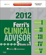 Ferri's Clinical Advisor 2012: 5 Books in 1, Expert Consult - Online and Print,