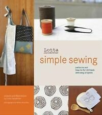 Simple Sewing : Patterns and How-To for 24 Fresh and Easy Projects by Lotta...