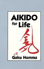 Aikido for Life, Gaku Homma, Excellent Book