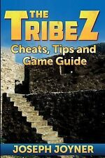 The Tribez : Cheats, Tips and Game Guide by Joseph Joyner (2014, Paperback)
