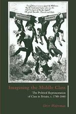 Imagining the Middle Class : The Political Representation of Class in Britain, c